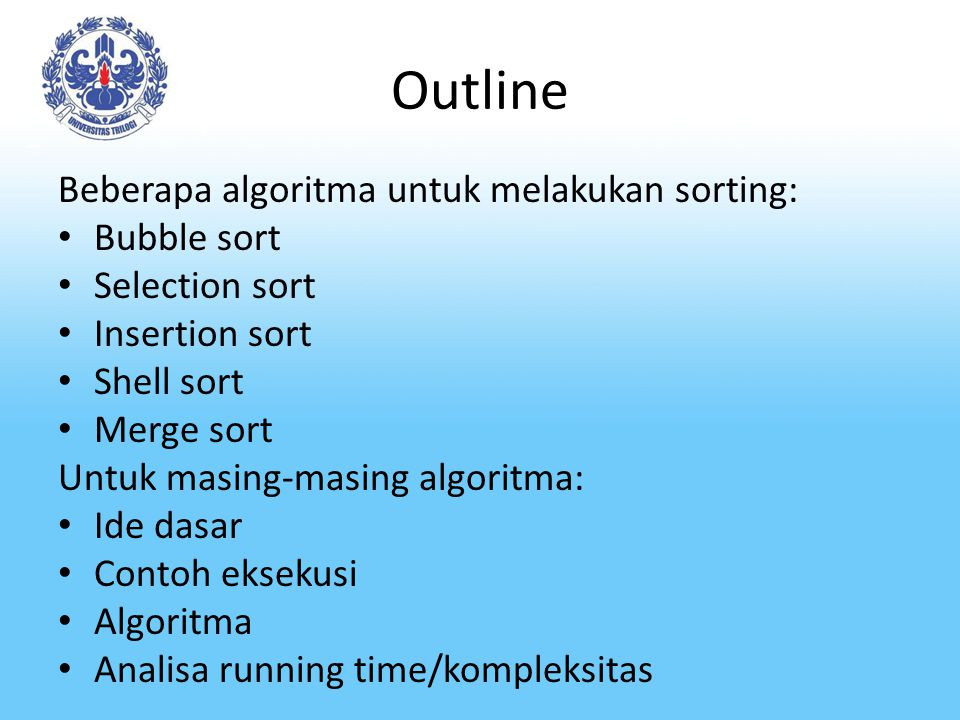 Outline Beberapa algoritma untuk melakukan sorting: Bubble sort