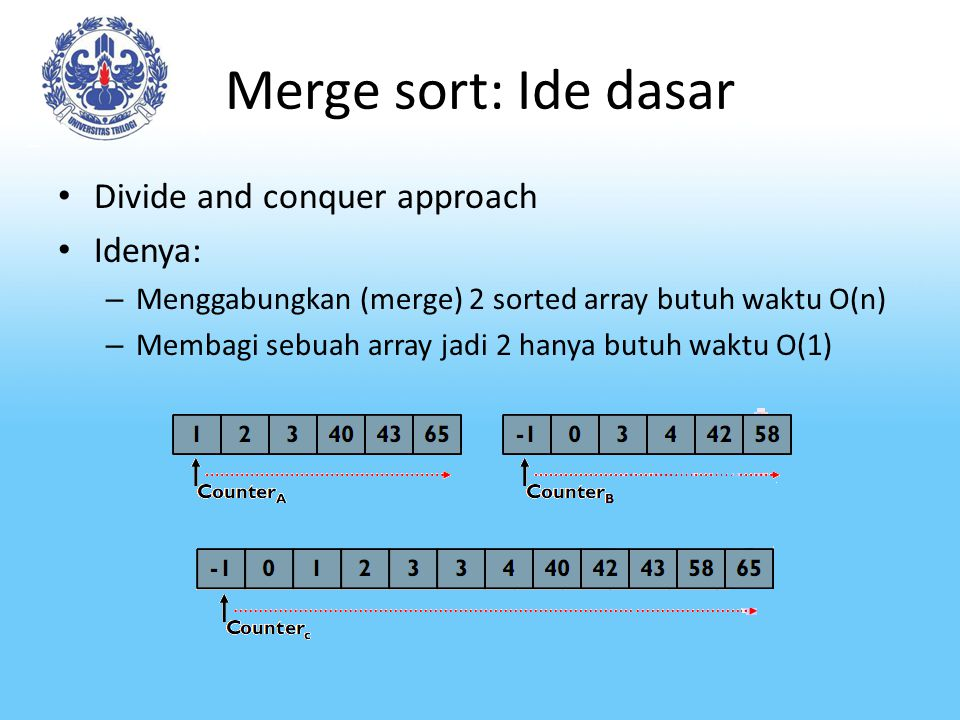 Merge sort: Ide dasar Divide and conquer approach Idenya: