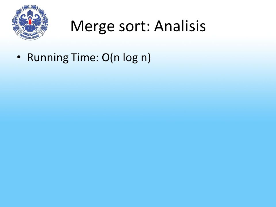 Merge sort: Analisis Running Time: O(n log n)