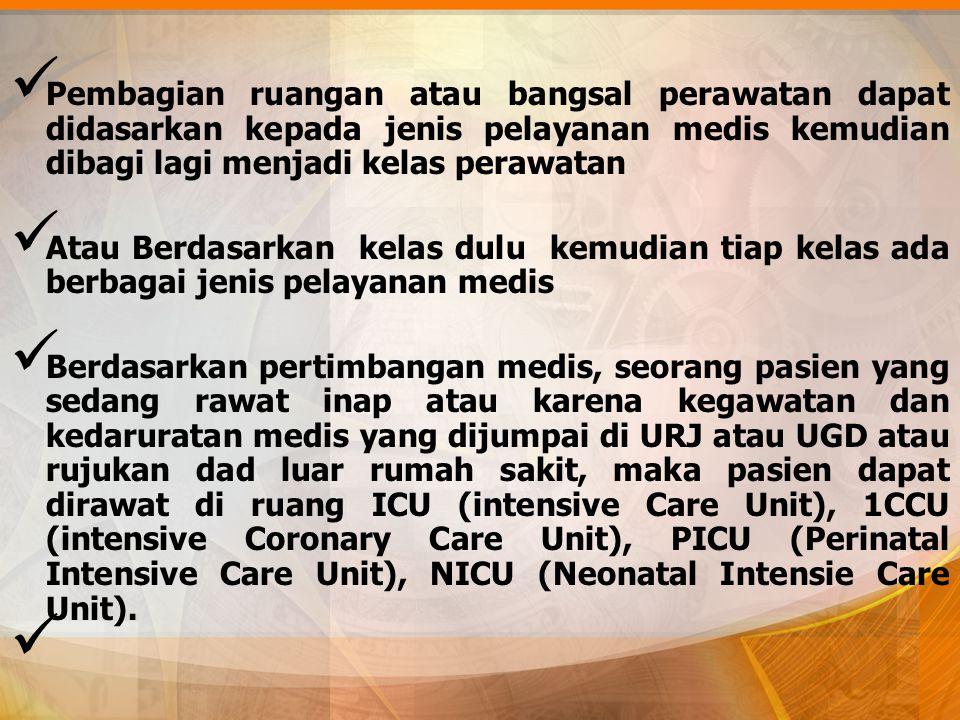 Pembagian ruangan atau bangsal perawatan dapat didasarkan kepada jenis pelayanan medis kemudian dibagi lagi menjadi kelas perawatan