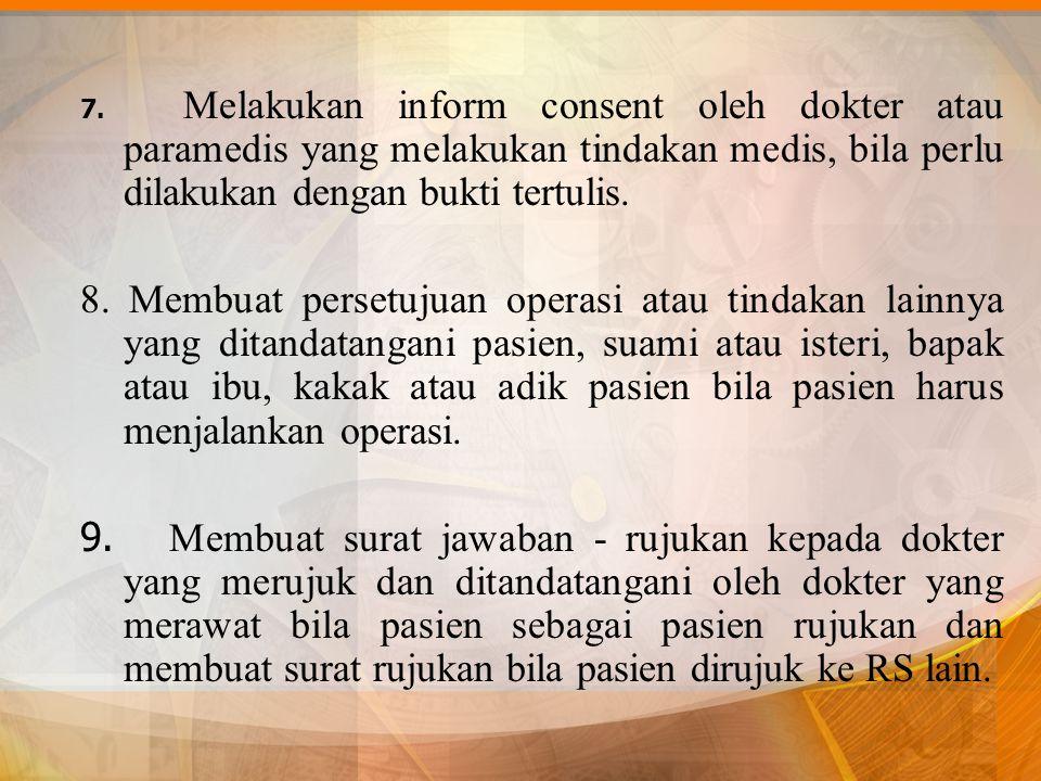 7. Melakukan inform consent oleh dokter atau paramedis yang melakukan tindakan medis, bila perlu dilakukan dengan bukti tertulis.