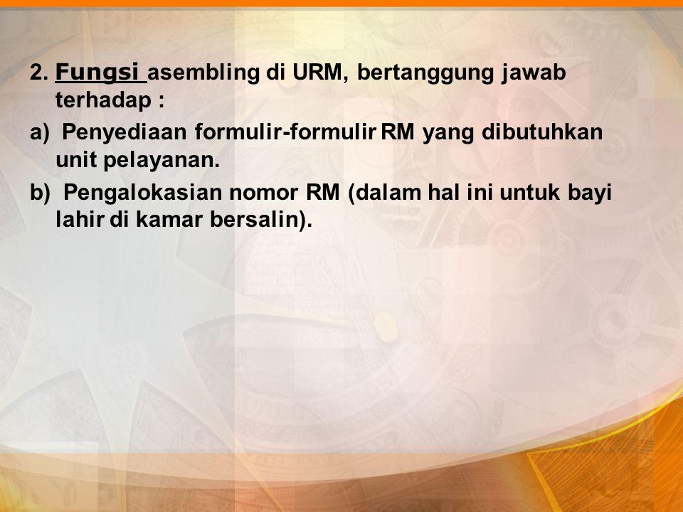 2. Fungsi asembling di URM, bertanggung jawab terhadap :