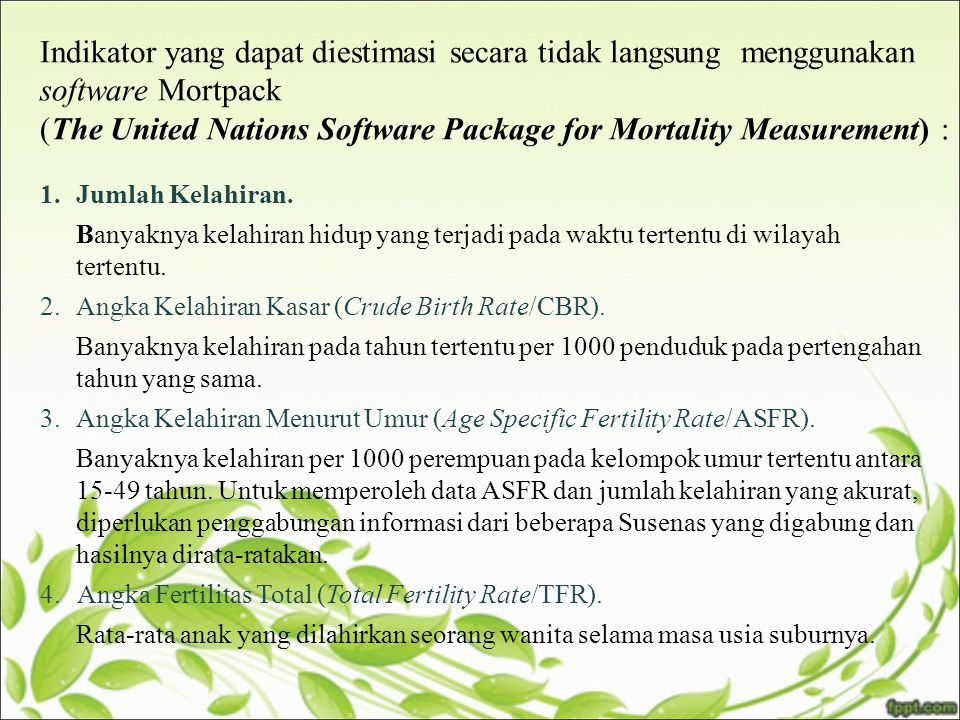 Indikator yang dapat diestimasi secara tidak langsung menggunakan software Mortpack (The United Nations Software Package for Mortality Measurement) :