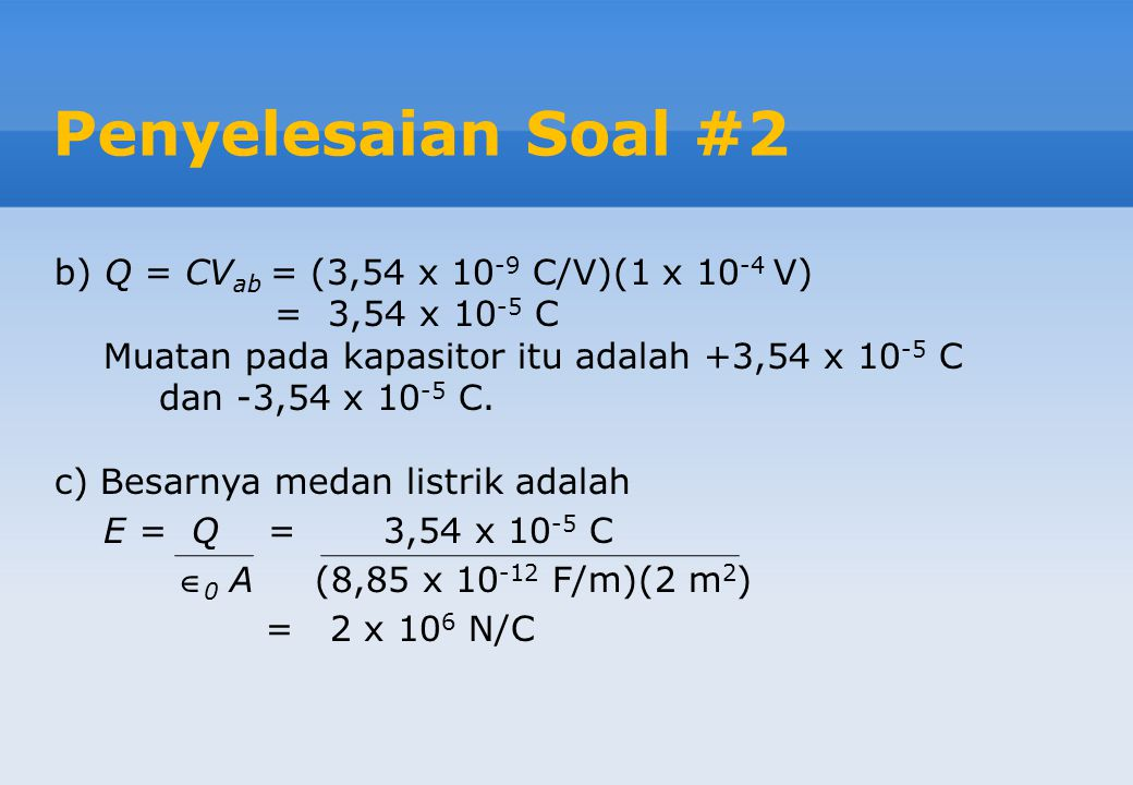Penyelesaian Soal #2 b) Q = CVab = (3,54 x 10-9 C/V)(1 x 10-4 V)