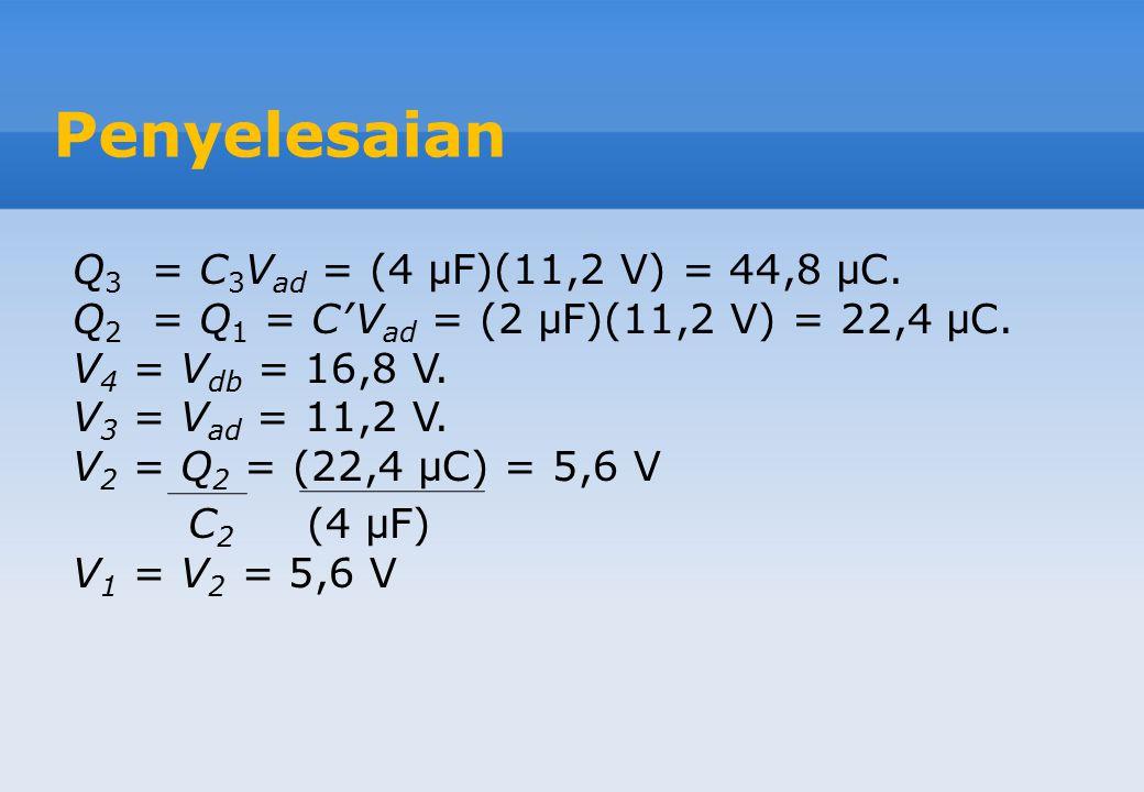 Penyelesaian Q3 = C3Vad = (4 μF)(11,2 V) = 44,8 μC.