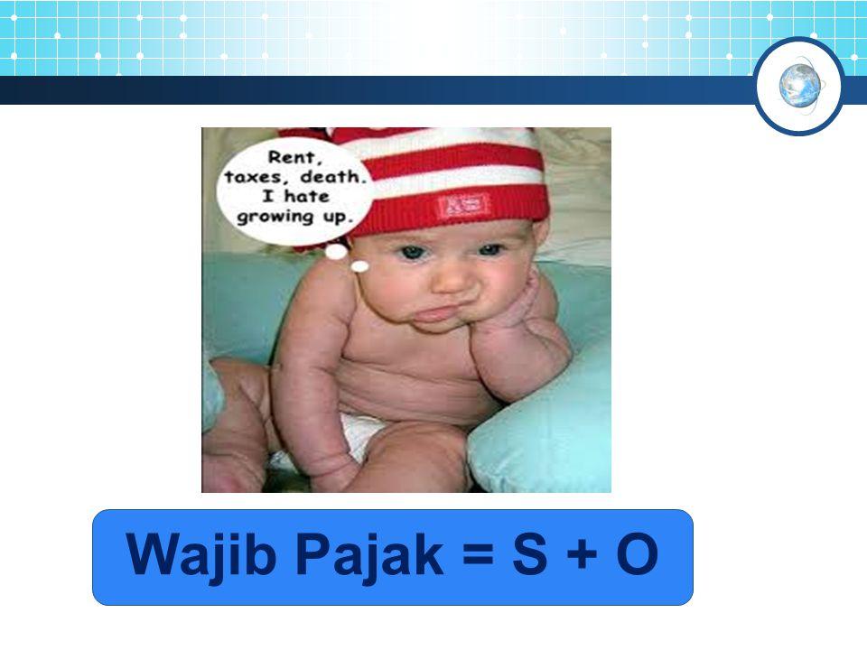 Wajib Pajak = S + O