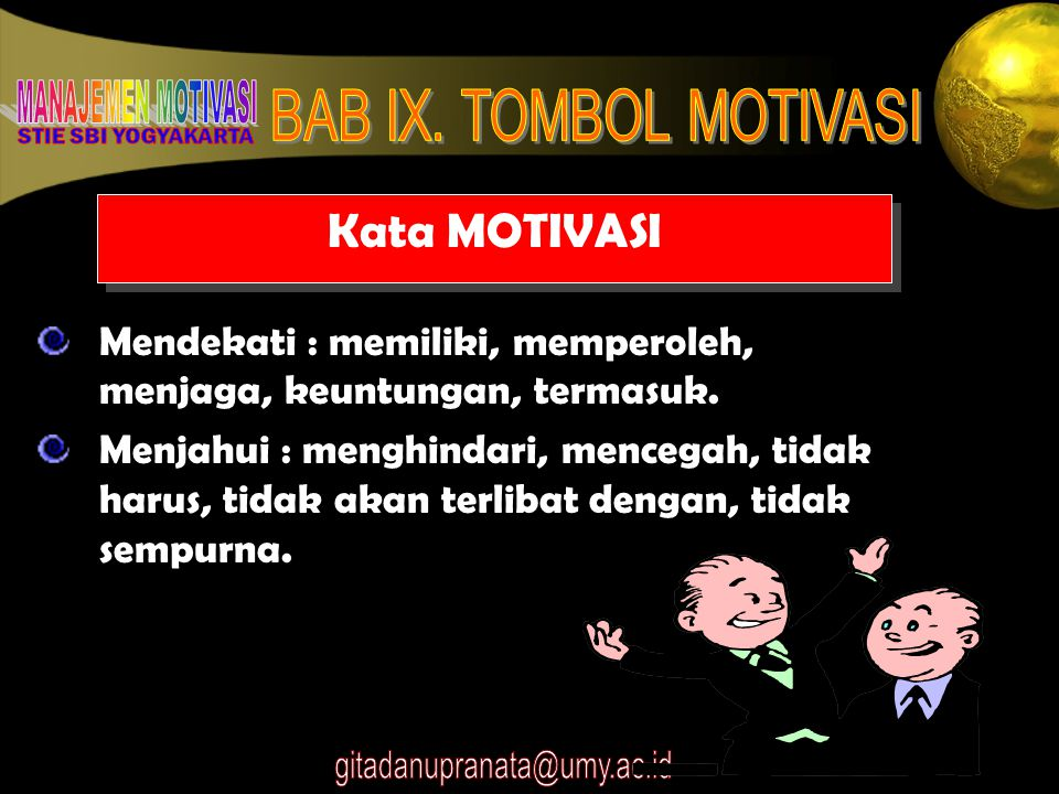 Kata MOTIVASI Mendekati : memiliki, memperoleh, menjaga, keuntungan, termasuk.