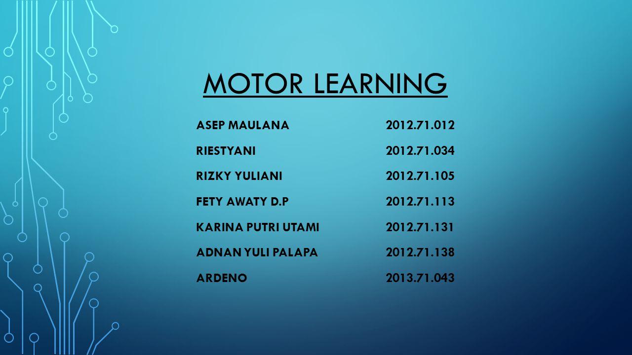 MOTOR LEARNING ASEP MAULANA 2012.71.012 RIESTYANI 2012.71.034
