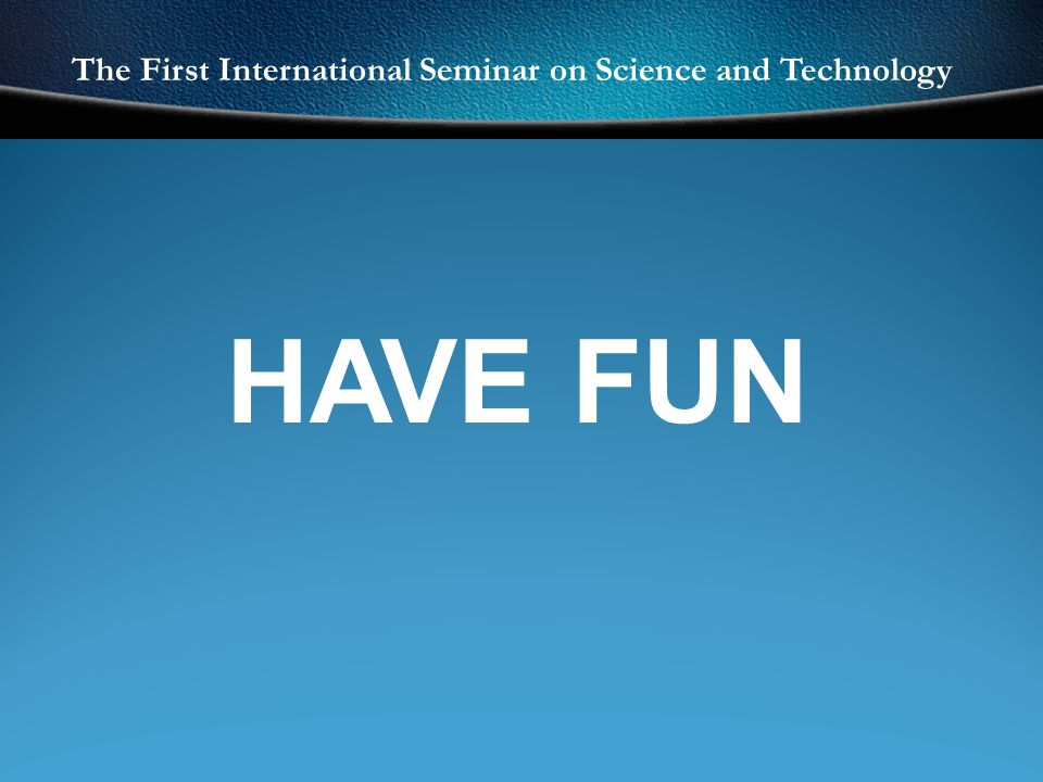 The First International Seminar on Science and Technology