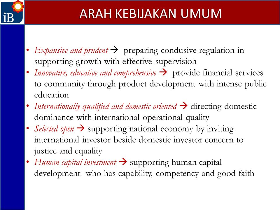 ARAH KEBIJAKAN UMUM Expansive and prudent  preparing condusive regulation in supporting growth with effective supervision.