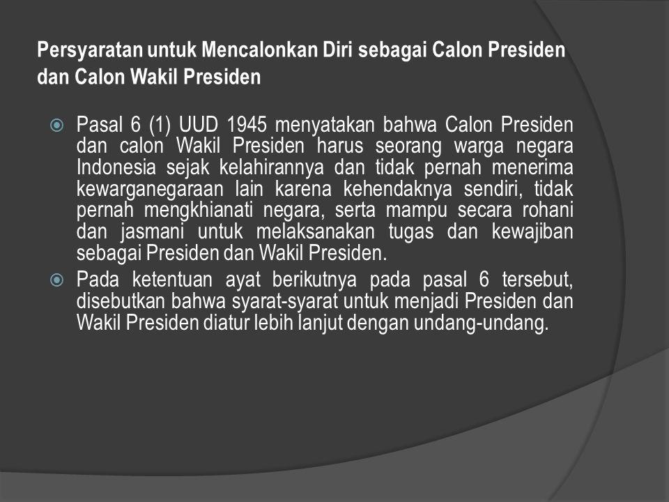 Persyaratan untuk Mencalonkan Diri sebagai Calon Presiden dan Calon Wakil Presiden