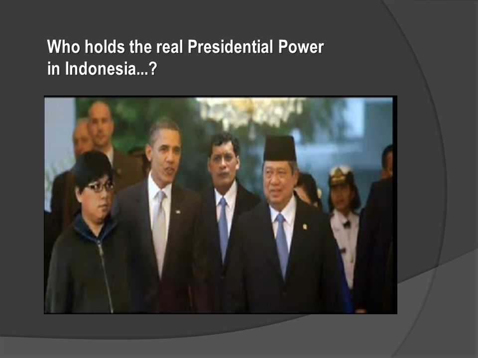 Who holds the real Presidential Power in Indonesia...