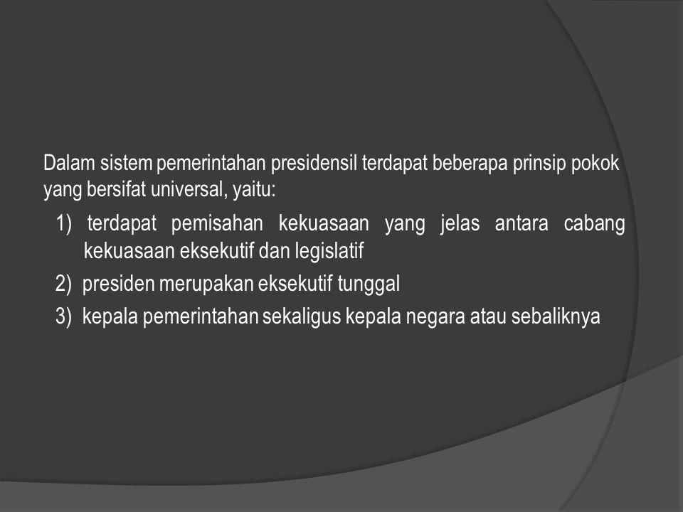 Dalam sistem pemerintahan presidensil terdapat beberapa prinsip pokok yang bersifat universal, yaitu: