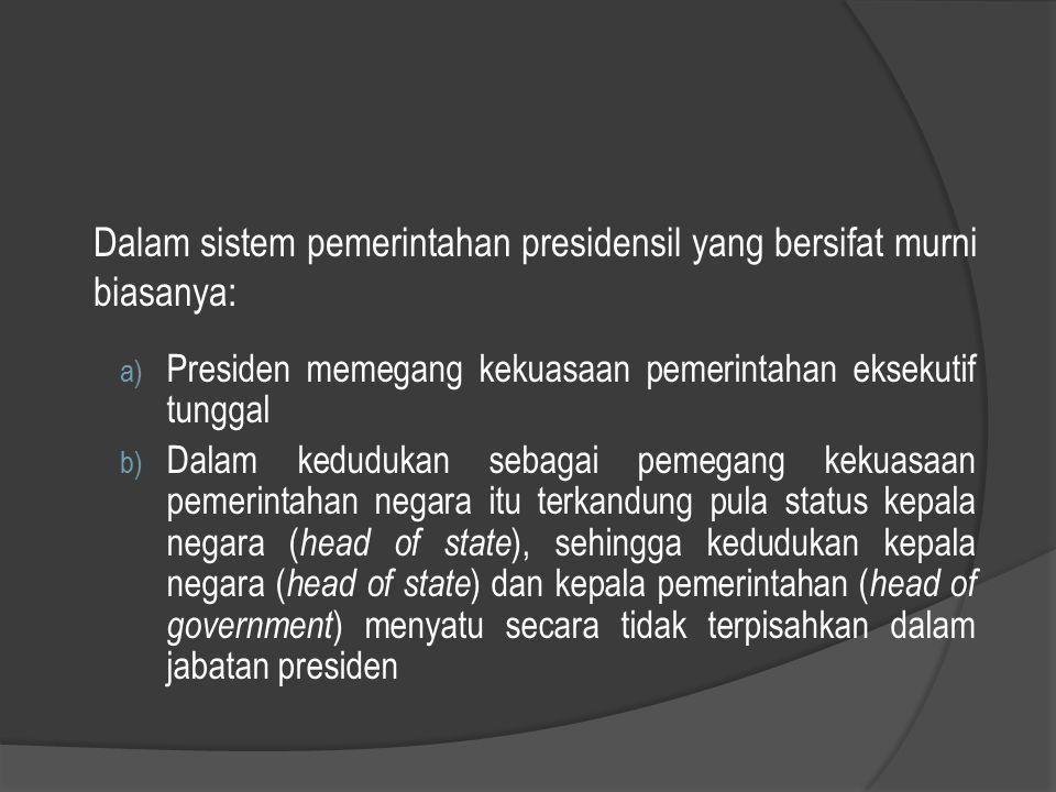 Dalam sistem pemerintahan presidensil yang bersifat murni biasanya: