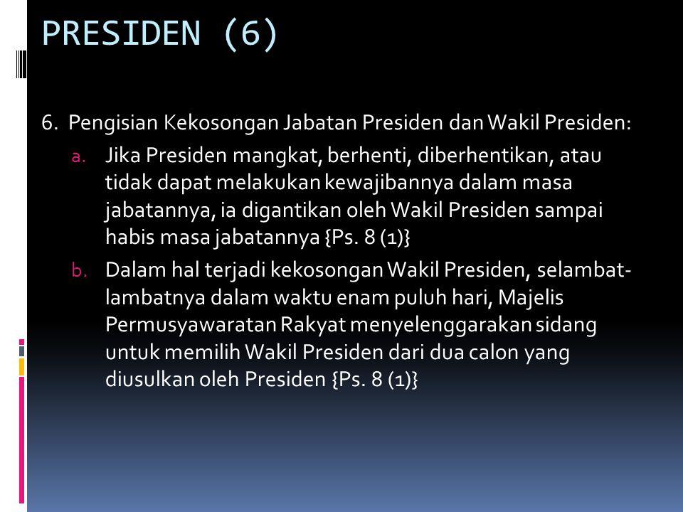 PRESIDEN (6) 6. Pengisian Kekosongan Jabatan Presiden dan Wakil Presiden: