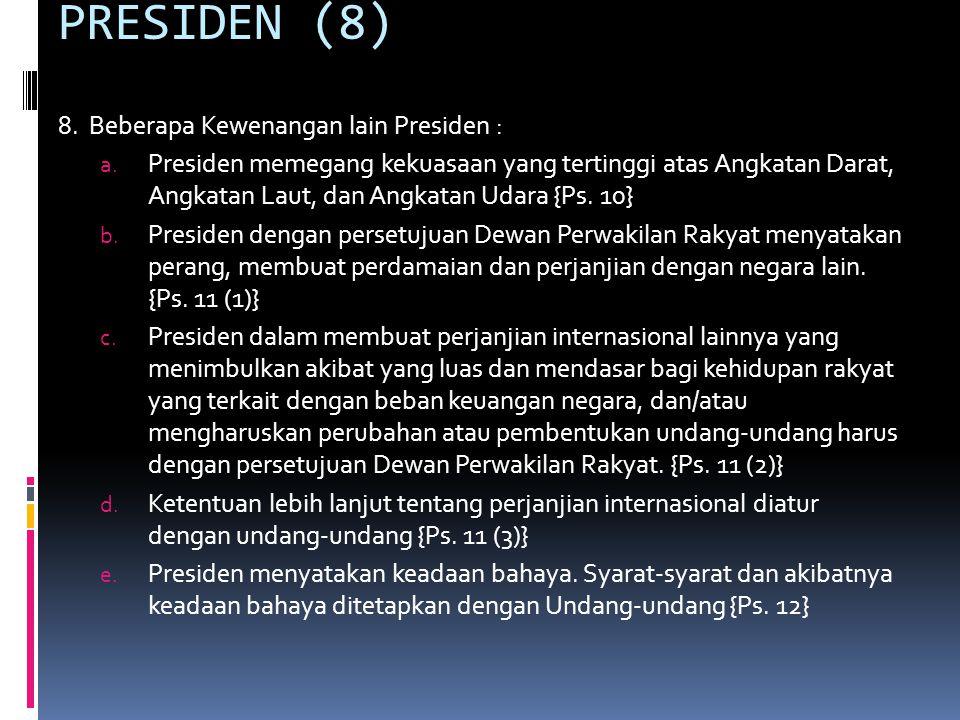 PRESIDEN (8) 8. Beberapa Kewenangan lain Presiden :