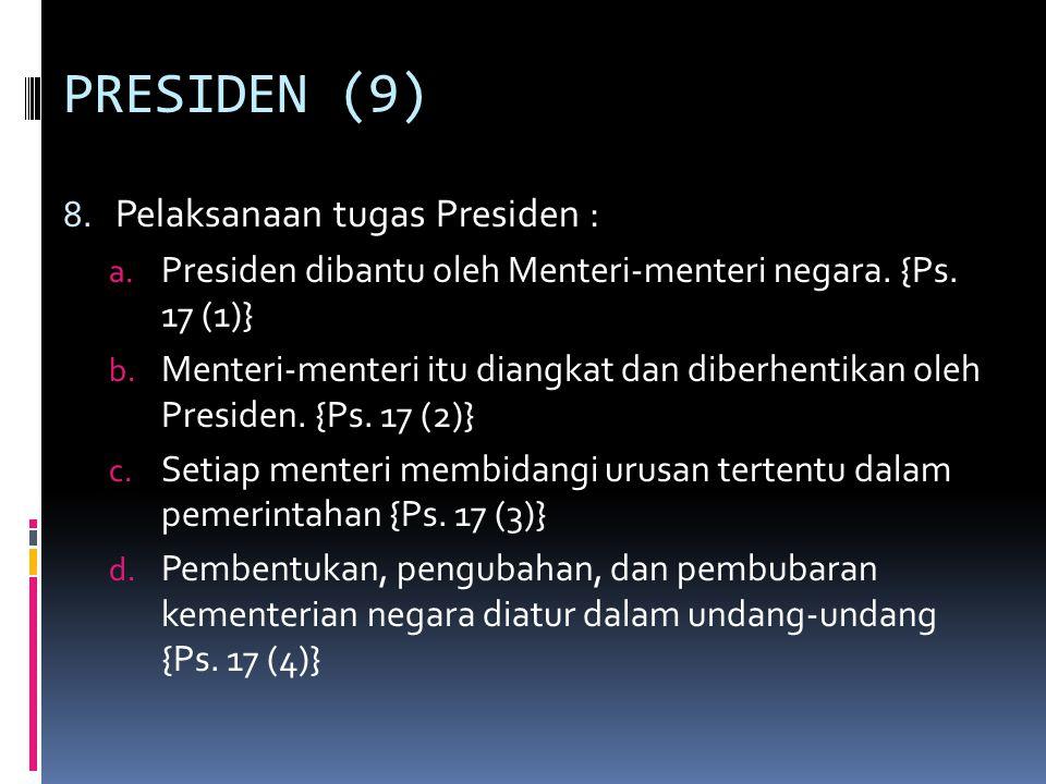 PRESIDEN (9) Pelaksanaan tugas Presiden :
