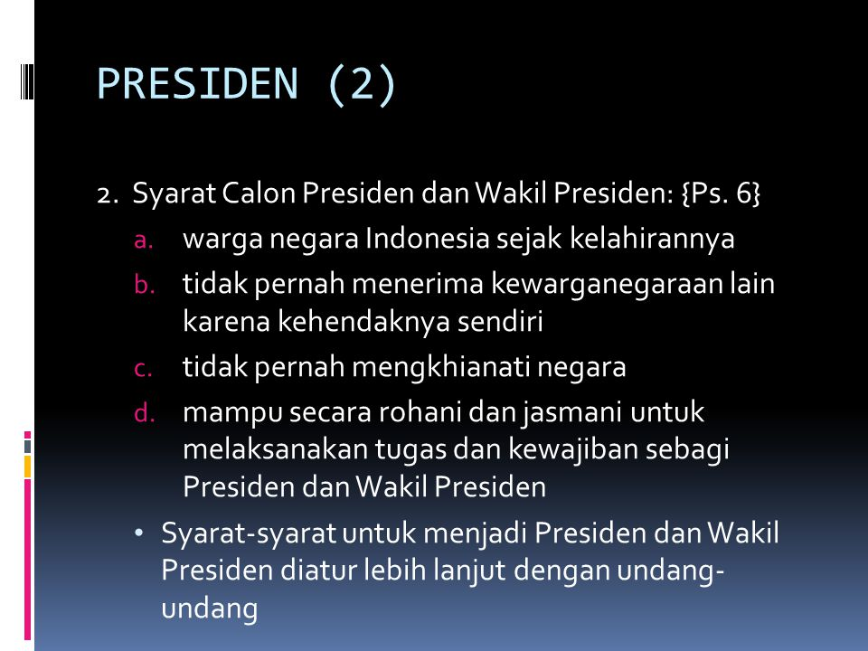 PRESIDEN (2) 2. Syarat Calon Presiden dan Wakil Presiden: {Ps. 6}
