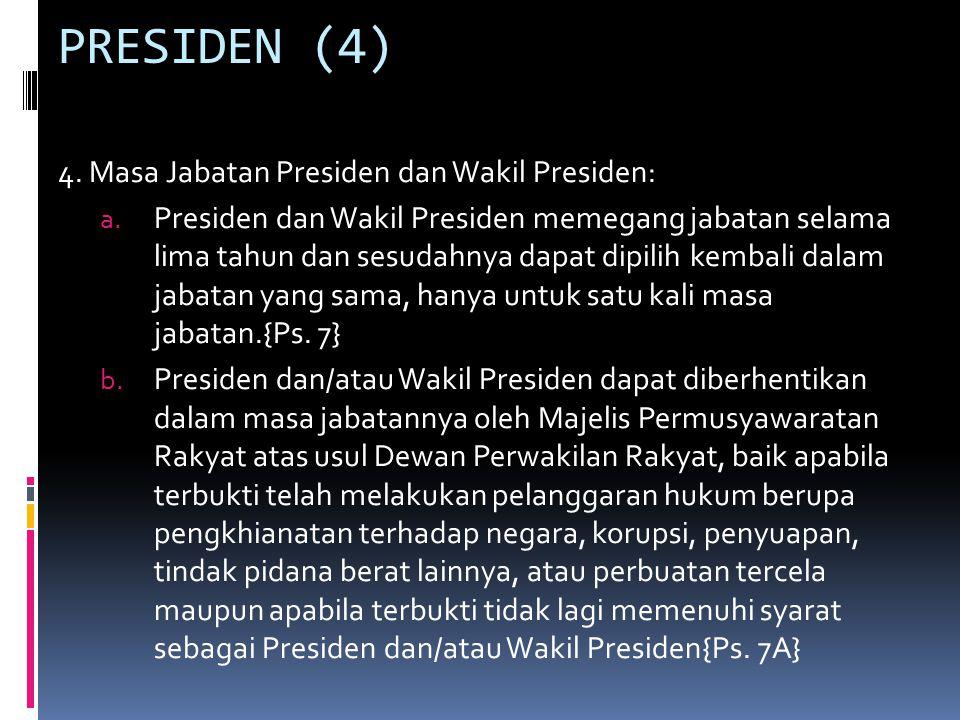 PRESIDEN (4) 4. Masa Jabatan Presiden dan Wakil Presiden: