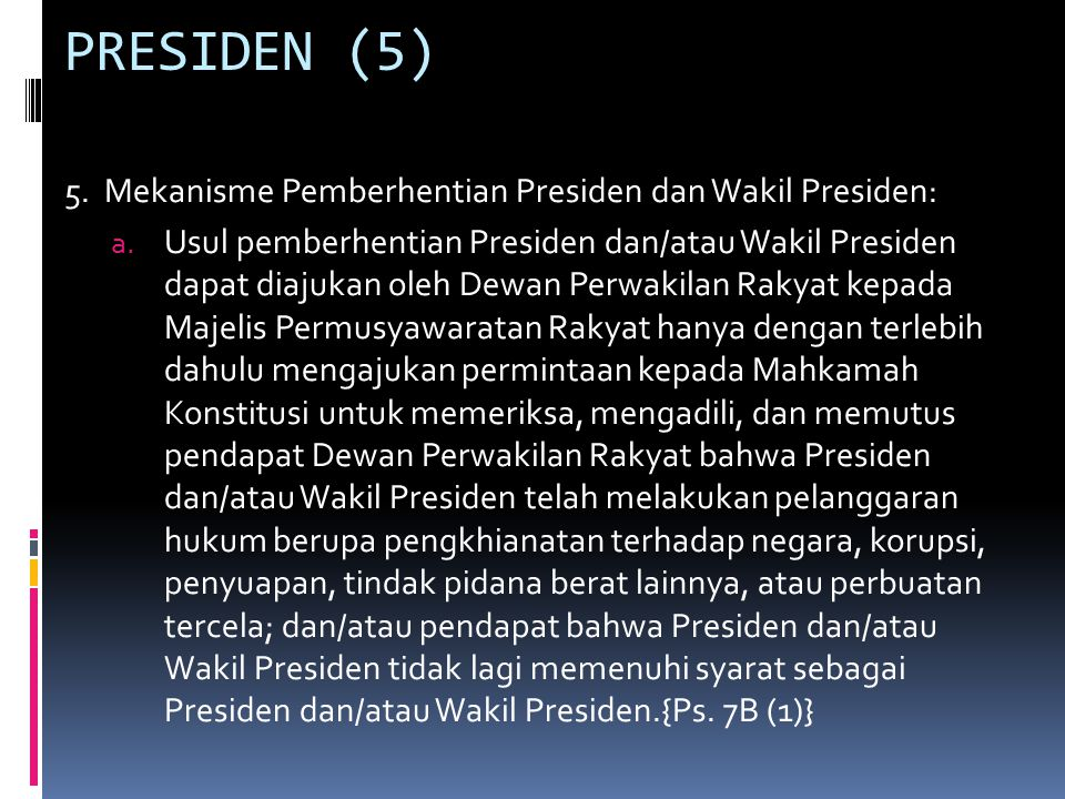 PRESIDEN (5) 5. Mekanisme Pemberhentian Presiden dan Wakil Presiden: