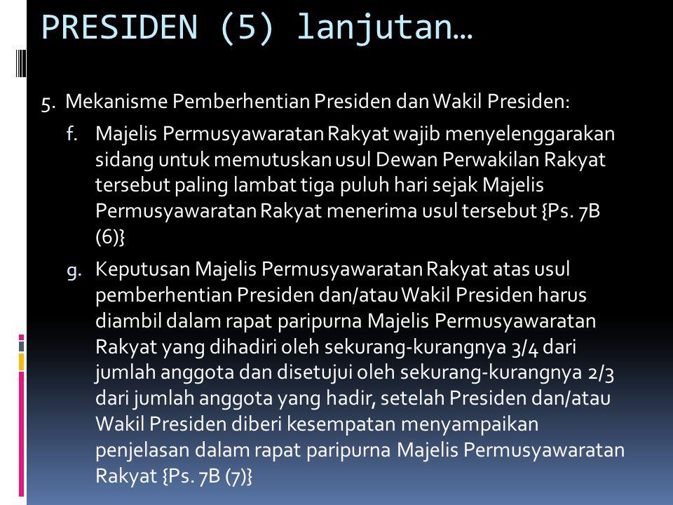 PRESIDEN (5) lanjutan… 5. Mekanisme Pemberhentian Presiden dan Wakil Presiden: