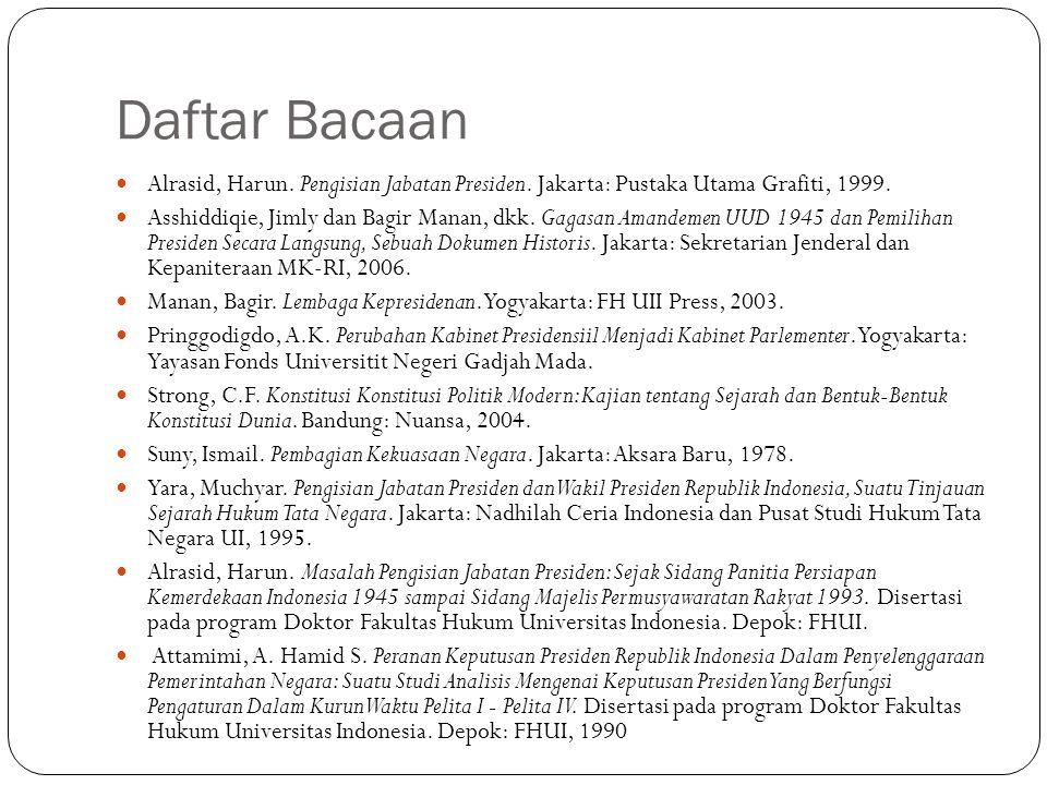 Daftar Bacaan Alrasid, Harun. Pengisian Jabatan Presiden. Jakarta: Pustaka Utama Grafiti, 1999.