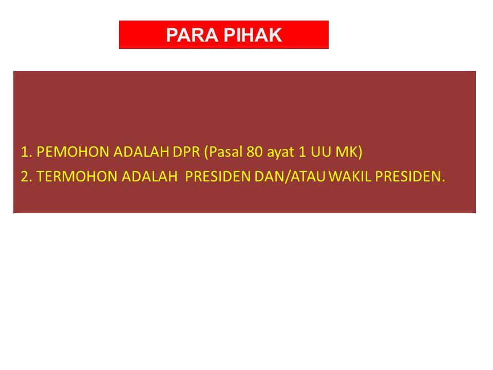 PARA PIHAK 1. PEMOHON ADALAH DPR (Pasal 80 ayat 1 UU MK)