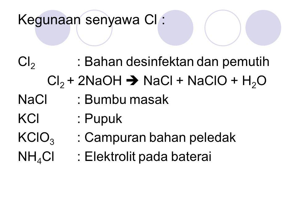 Kegunaan senyawa Cl : Cl2 : Bahan desinfektan dan pemutih