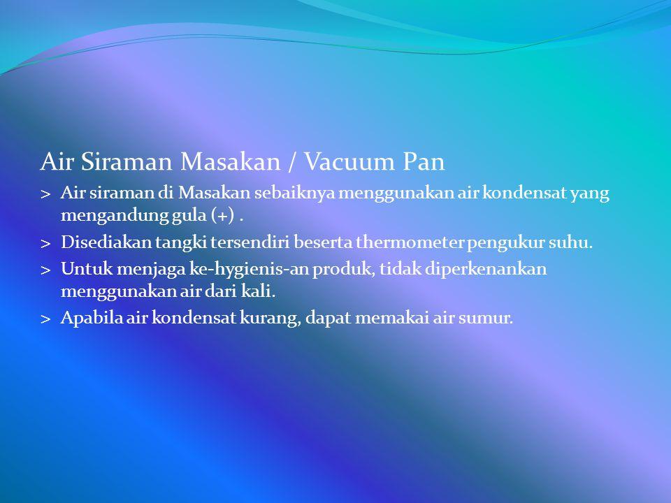 Air Siraman Masakan / Vacuum Pan