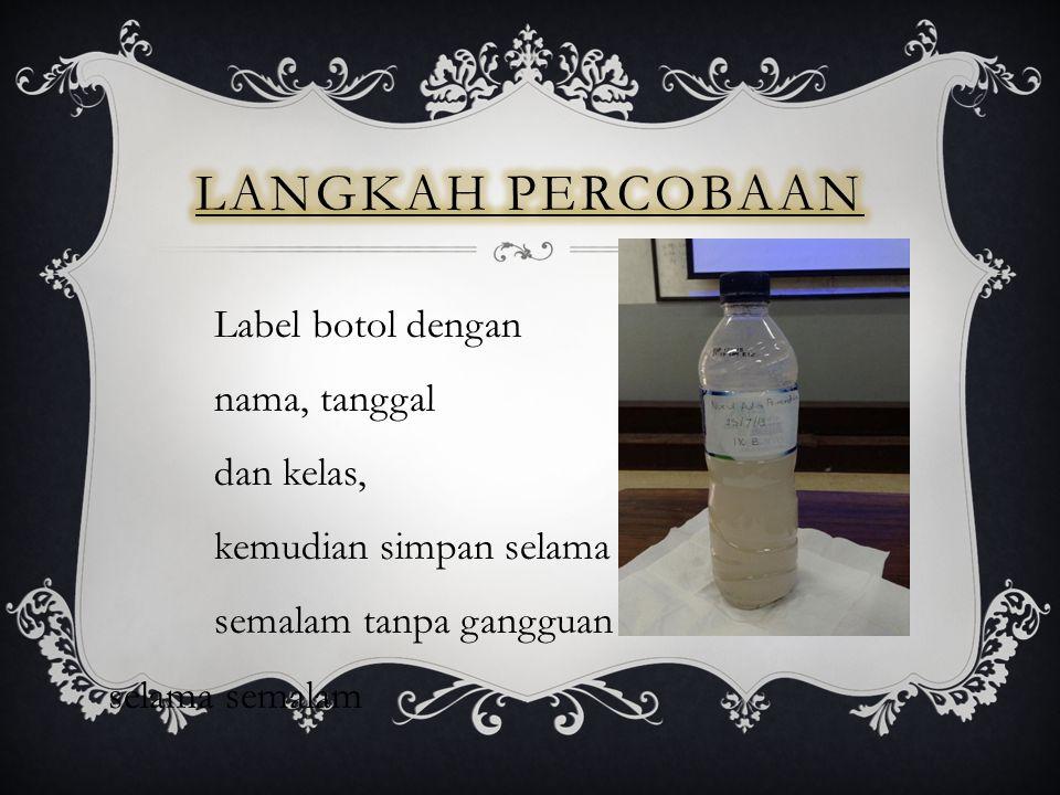 Langkah percobaan Label botol dengan nama, tanggal dan kelas,