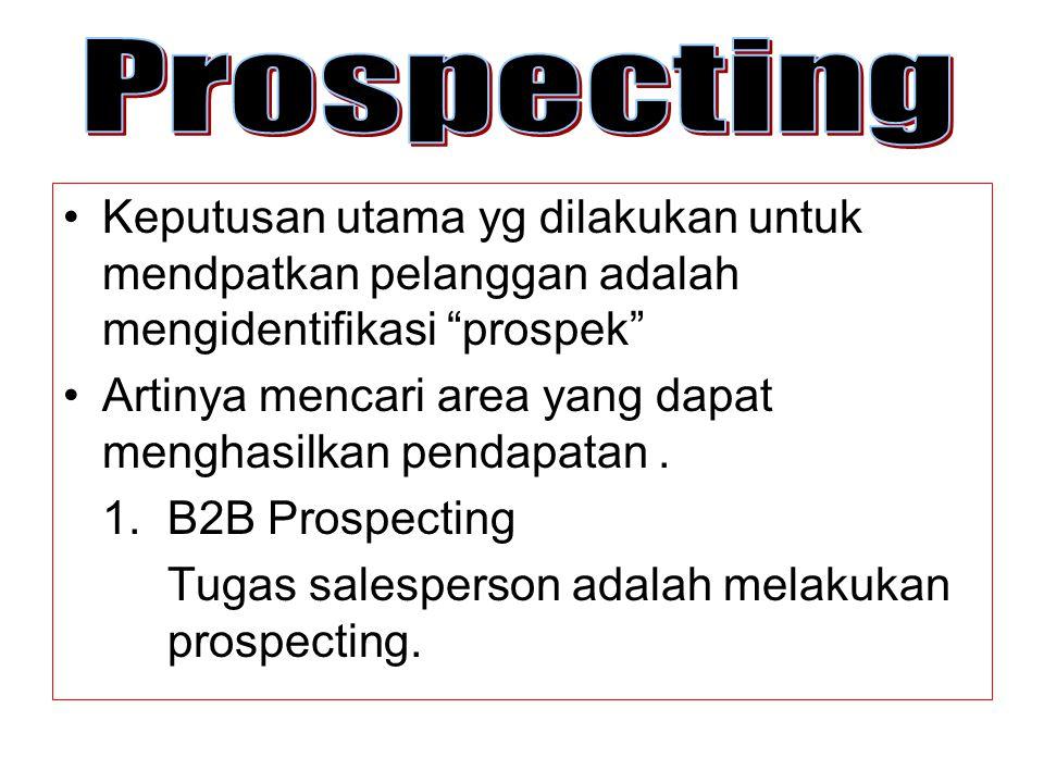 Prospecting Keputusan utama yg dilakukan untuk mendpatkan pelanggan adalah mengidentifikasi prospek