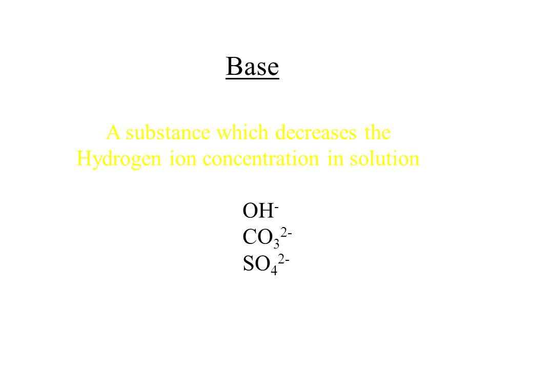 Base A substance which decreases the