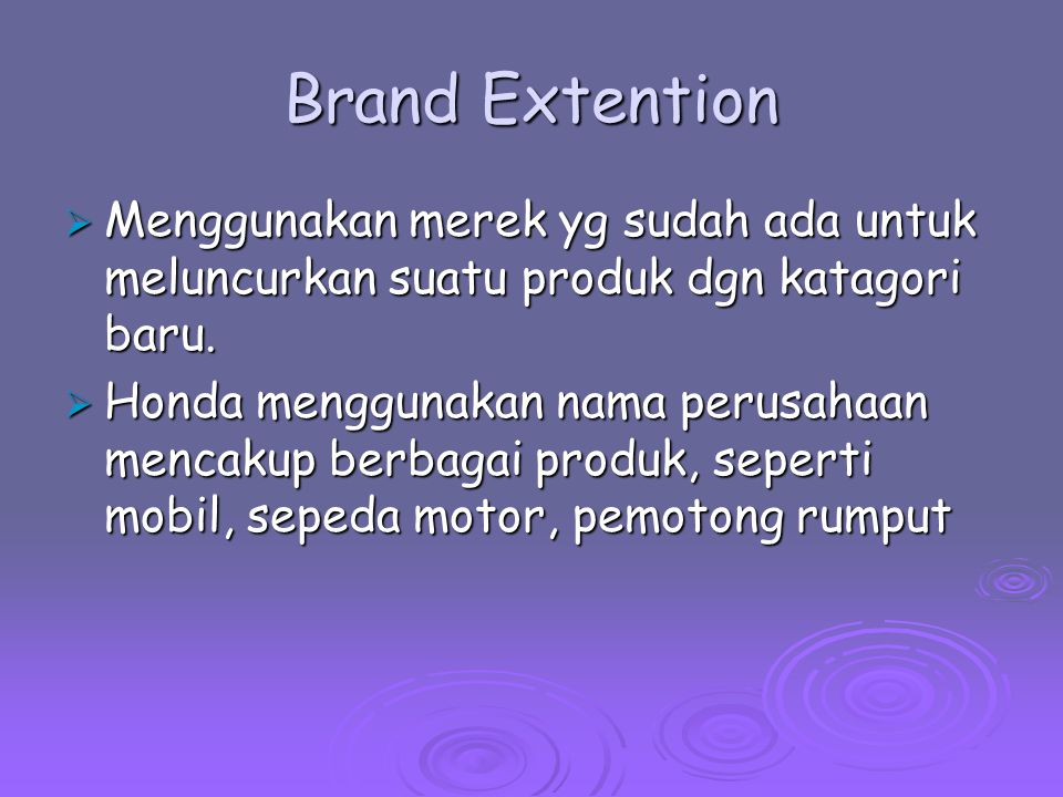 Brand Extention Menggunakan merek yg sudah ada untuk meluncurkan suatu produk dgn katagori baru.