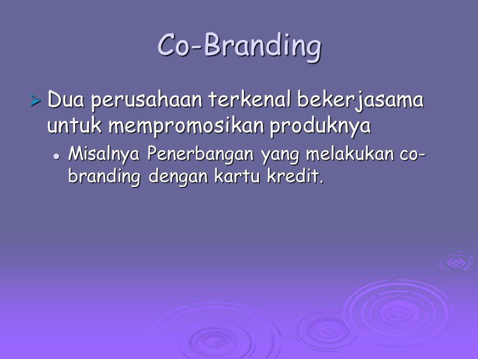 Co-Branding Dua perusahaan terkenal bekerjasama untuk mempromosikan produknya.