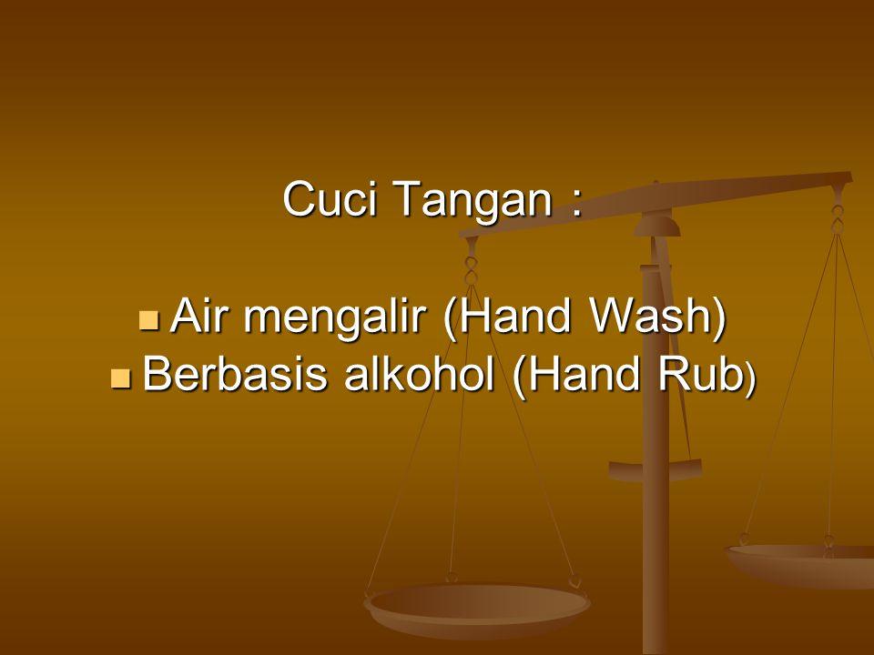 Air mengalir (Hand Wash) Berbasis alkohol (Hand Rub)