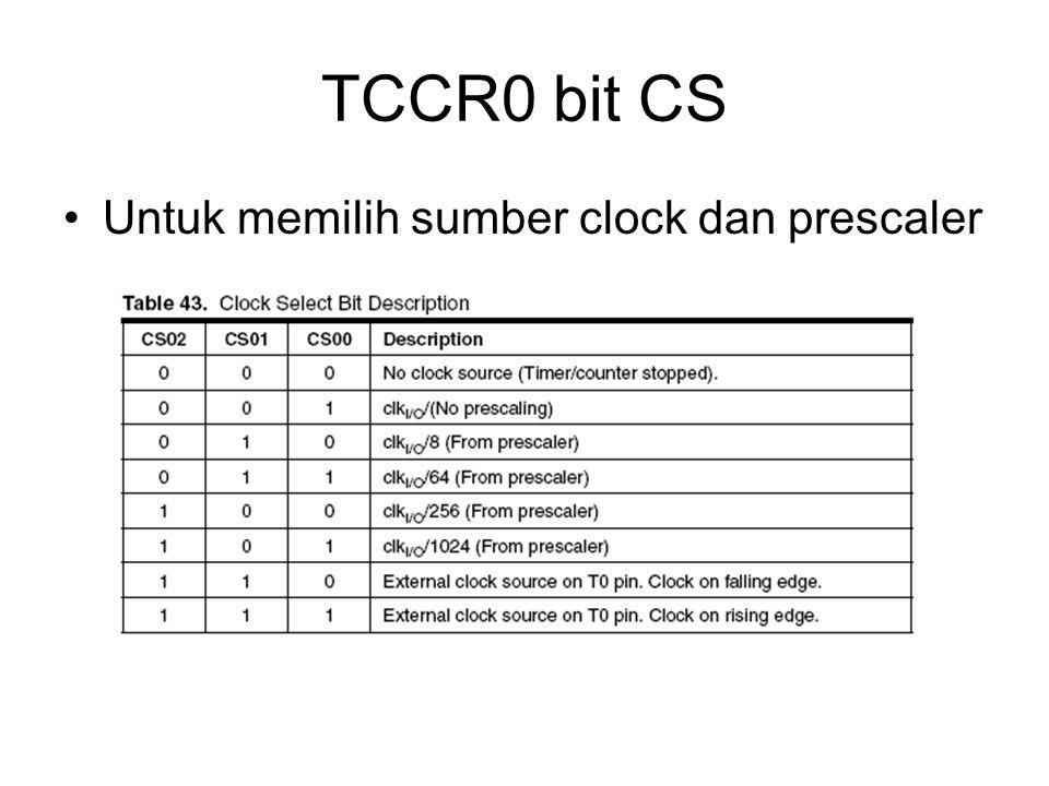 TCCR0 bit CS Untuk memilih sumber clock dan prescaler