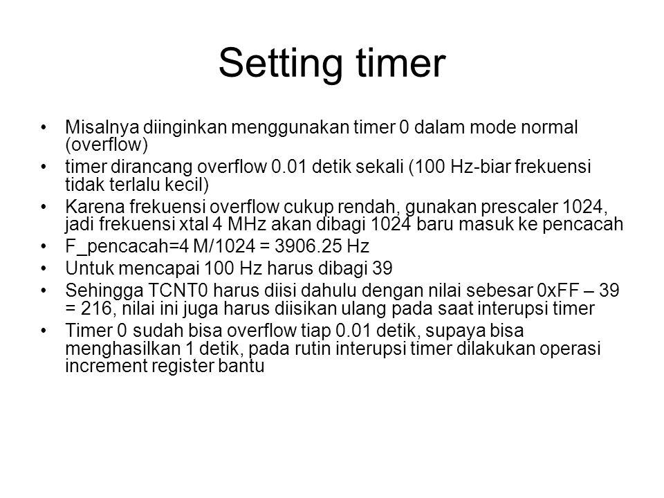 Setting timer Misalnya diinginkan menggunakan timer 0 dalam mode normal (overflow)