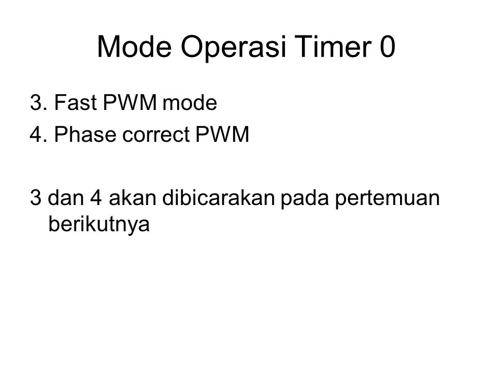 Mode Operasi Timer 0 3. Fast PWM mode 4. Phase correct PWM