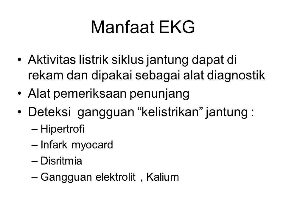 Manfaat EKG Aktivitas listrik siklus jantung dapat di rekam dan dipakai sebagai alat diagnostik. Alat pemeriksaan penunjang.