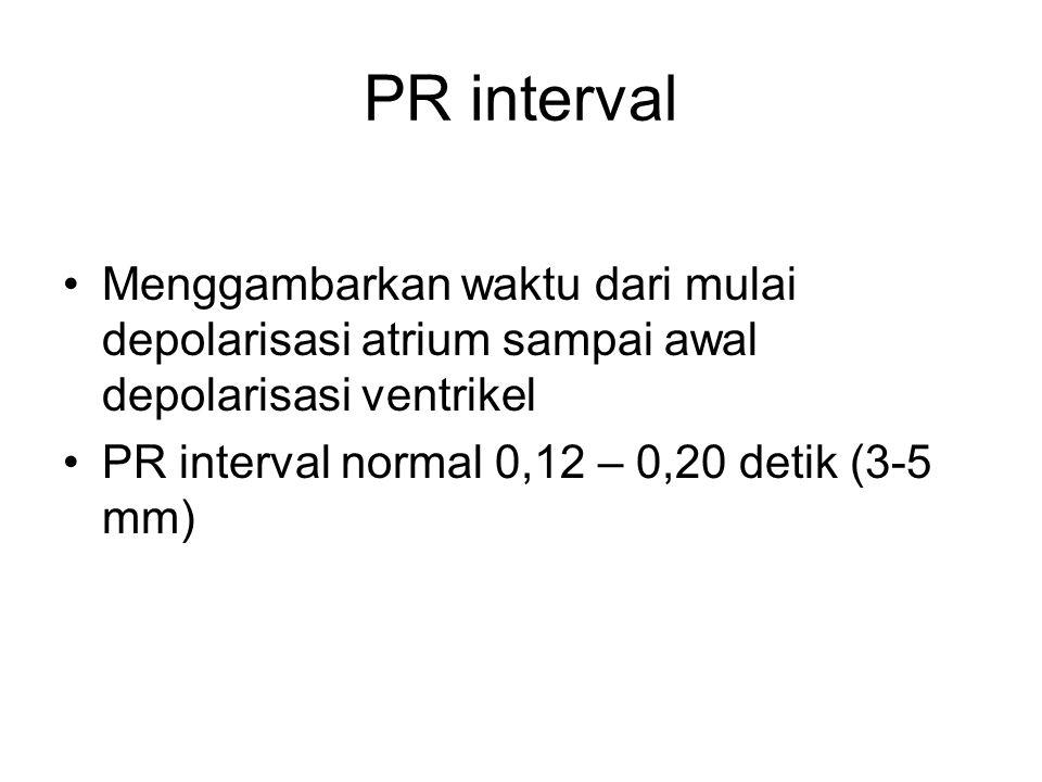 PR interval Menggambarkan waktu dari mulai depolarisasi atrium sampai awal depolarisasi ventrikel.