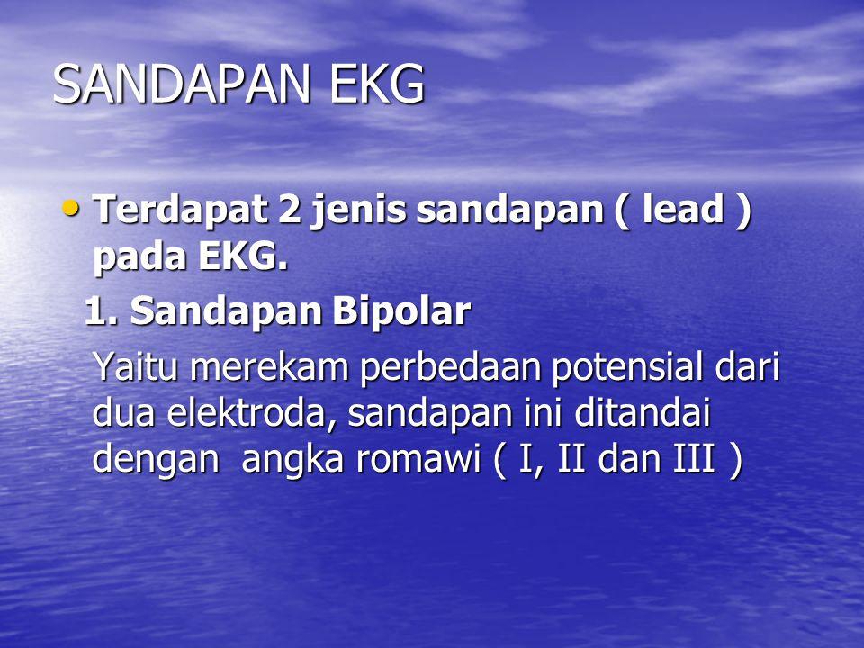 SANDAPAN EKG Terdapat 2 jenis sandapan ( lead ) pada EKG.