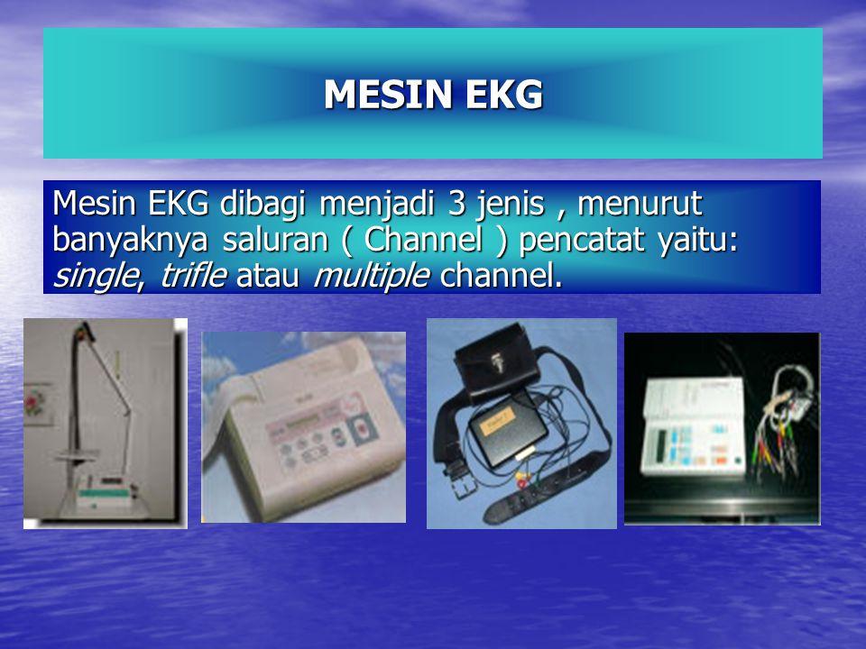MESIN EKG Mesin EKG dibagi menjadi 3 jenis , menurut banyaknya saluran ( Channel ) pencatat yaitu: single, trifle atau multiple channel.