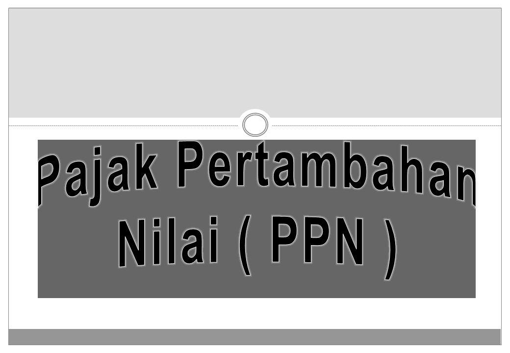 Pajak Pertambahan Nilai ( PPN )