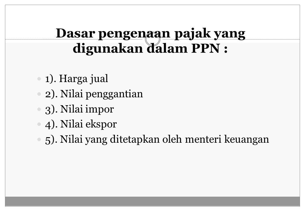 Dasar pengenaan pajak yang digunakan dalam PPN :
