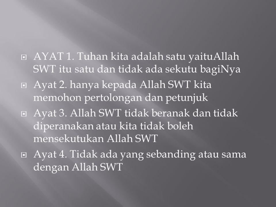 AYAT 1. Tuhan kita adalah satu yaituAllah SWT itu satu dan tidak ada sekutu bagiNya