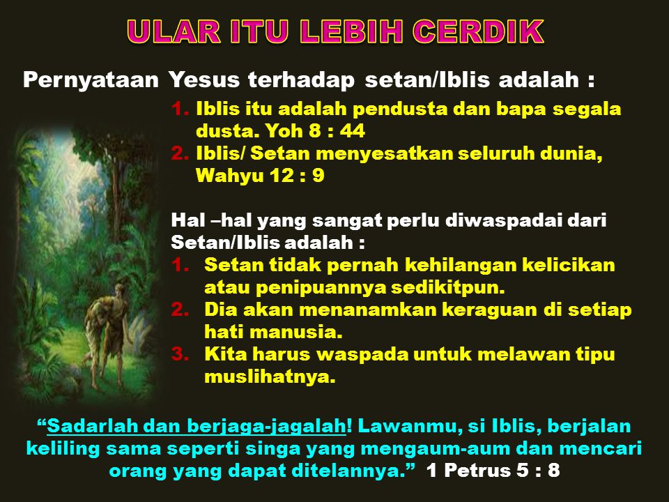 ULAR ITU LEBIH CERDIK Pernyataan Yesus terhadap setan/Iblis adalah :