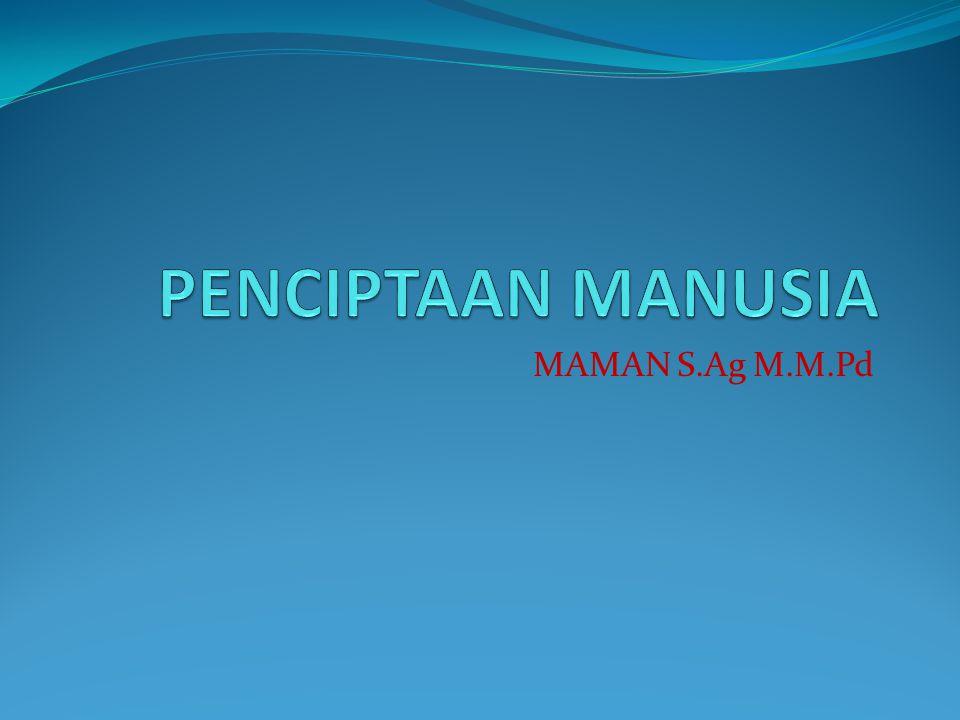 PENCIPTAAN MANUSIA MAMAN S.Ag M.M.Pd