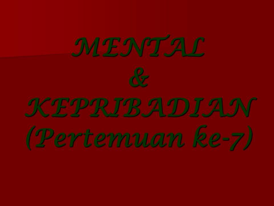MENTAL & KEPRIBADIAN (Pertemuan ke-7)