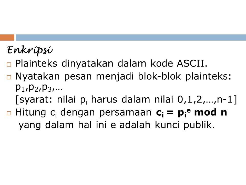 Enkripsi Plainteks dinyatakan dalam kode ASCII. Nyatakan pesan menjadi blok-blok plainteks: p1,p2,p3,…