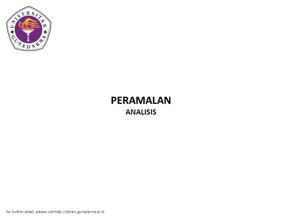 PERAMALAN ANALISIS for further detail, please visit http://library.gunadarma.ac.id